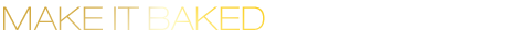 Make it baked